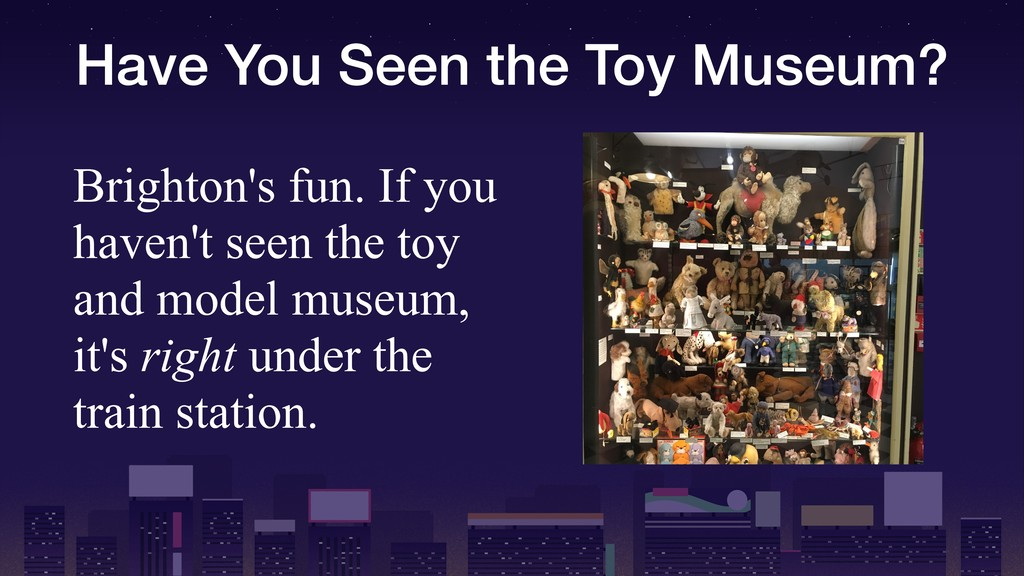 Have You Seen the Toy Museum? Brighton's fun. I...