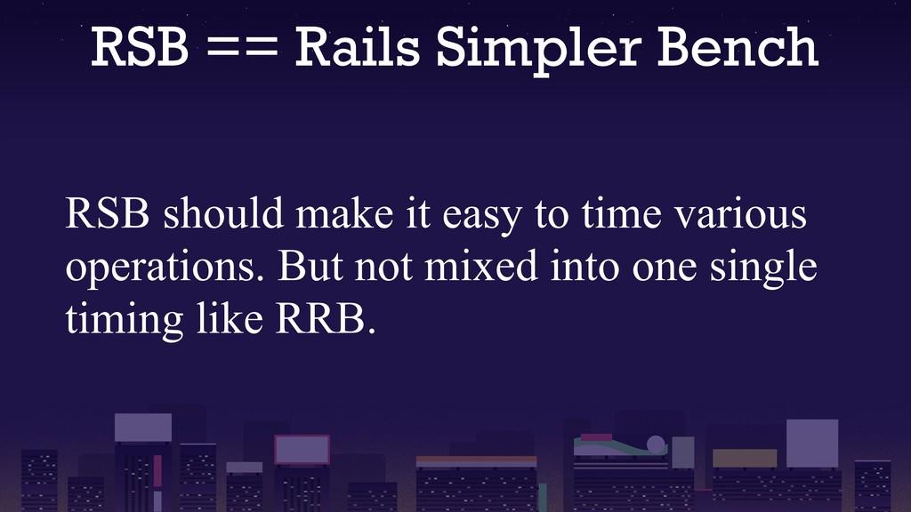 RSB == Rails Simpler Bench RSB should make it e...
