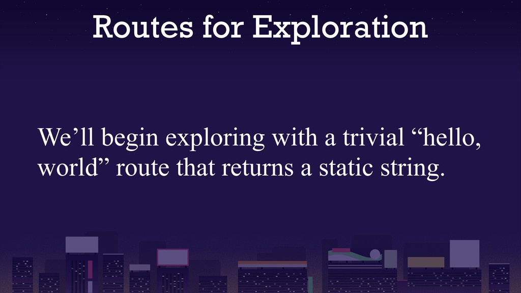 Routes for Exploration We'll begin exploring wi...