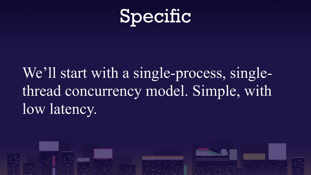 Specific We'll start with a single-process, sing...
