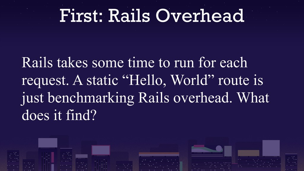 First: Rails Overhead Rails takes some time to ...