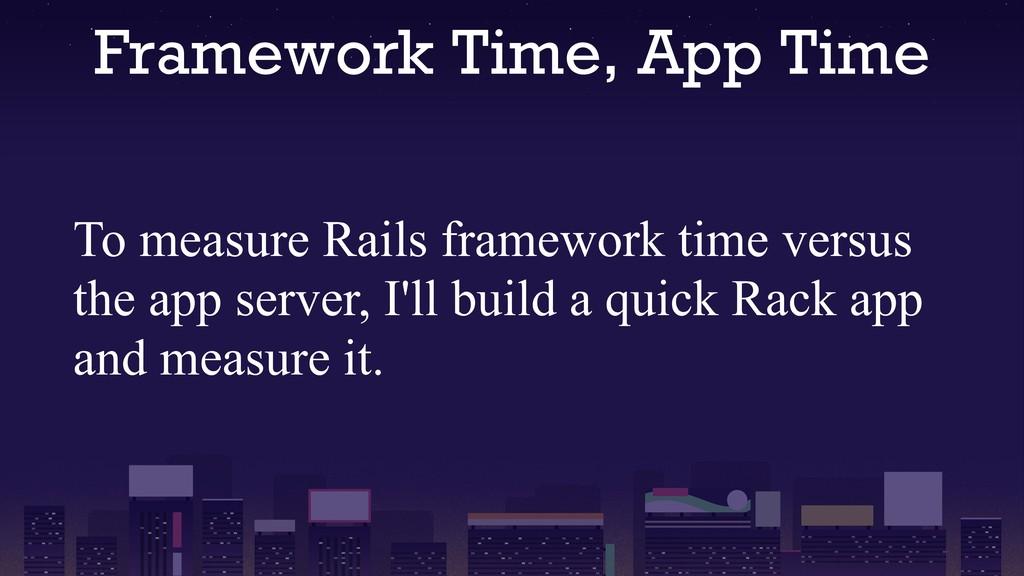 Framework Time, App Time To measure Rails frame...