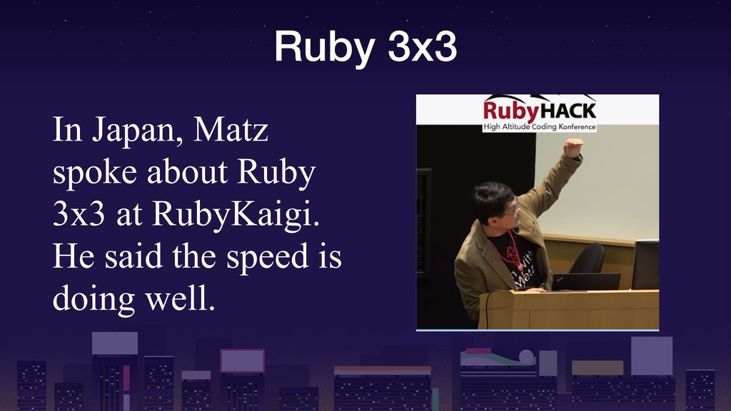 Ruby 3x3 In Japan, Matz spoke about Ruby 3x3 at...