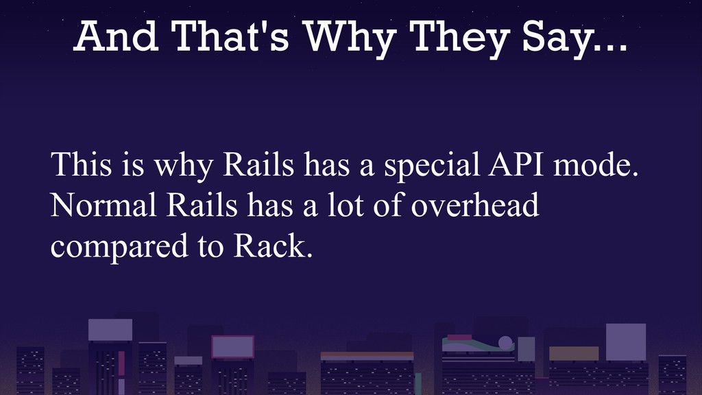 And That's Why They Say... This is why Rails ha...