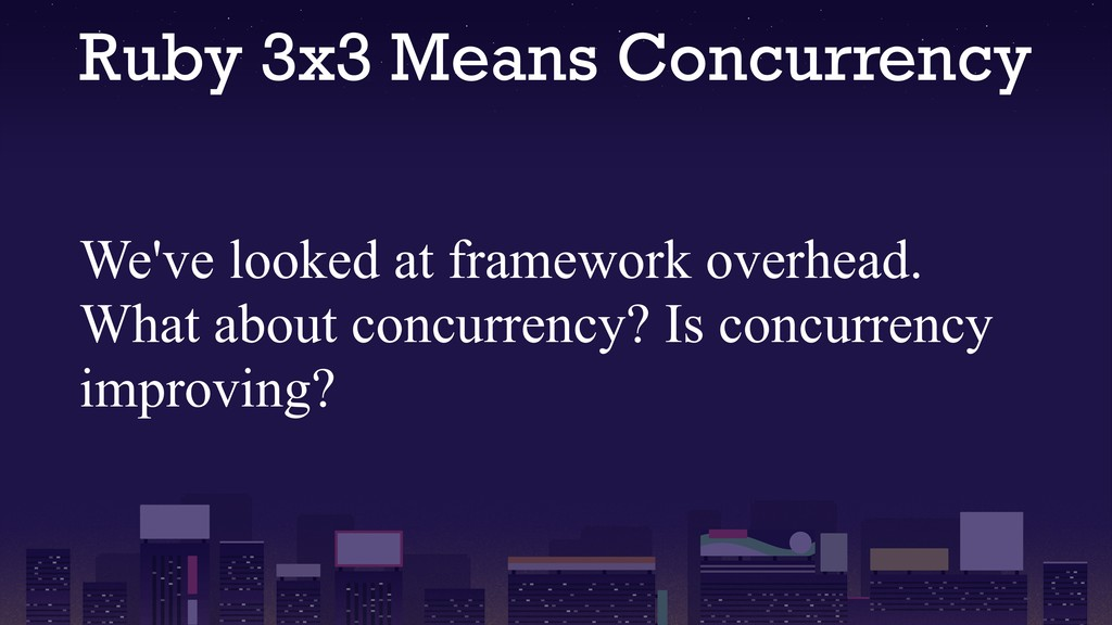 Ruby 3x3 Means Concurrency We've looked at fram...