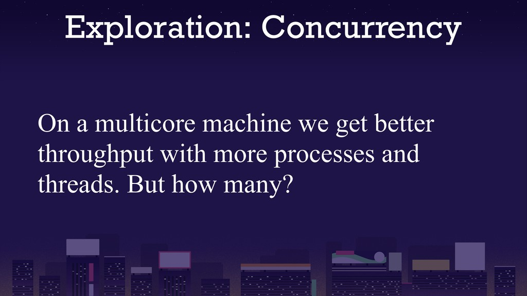 Exploration: Concurrency On a multicore machine...