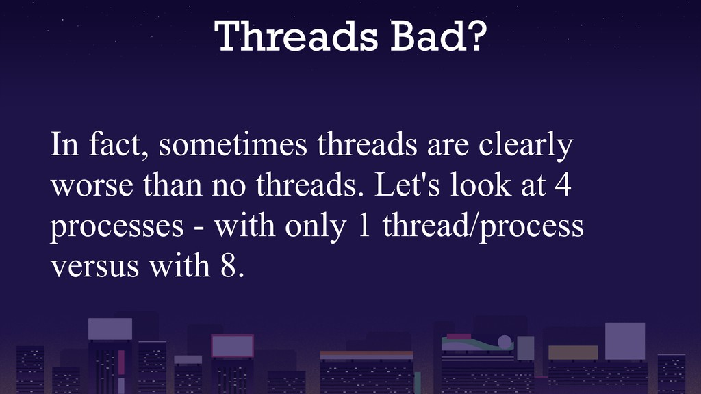 Threads Bad? In fact, sometimes threads are cle...