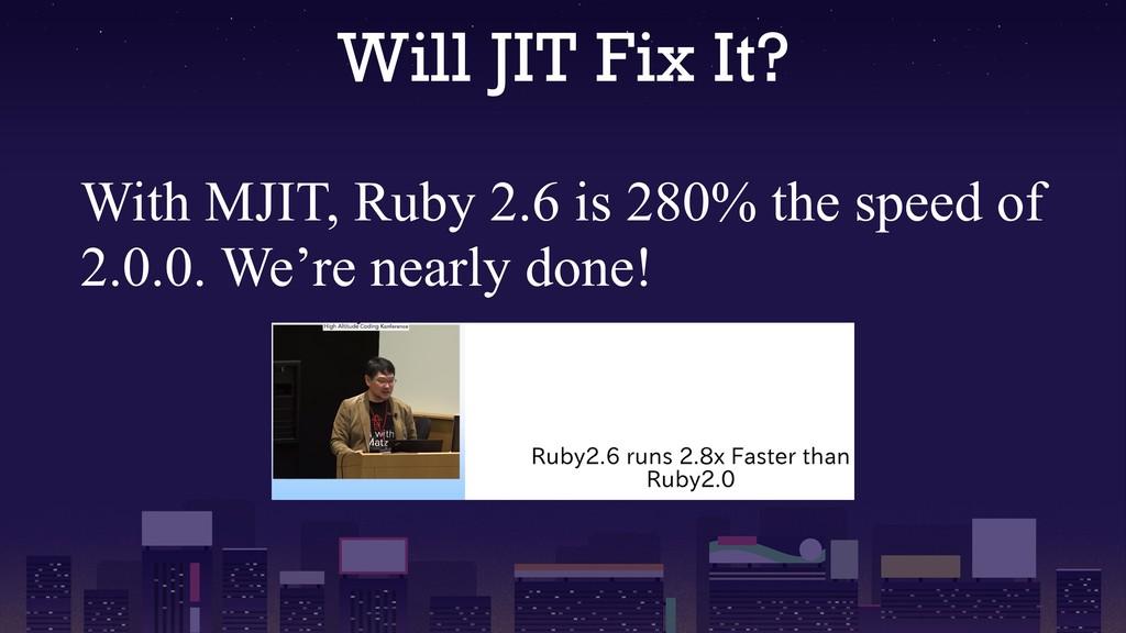 Will JIT Fix It? With MJIT, Ruby 2.6 is 280% th...