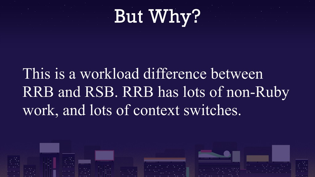 But Why? This is a workload difference between ...