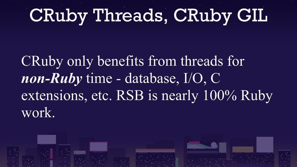 CRuby Threads, CRuby GIL CRuby only benefits fr...