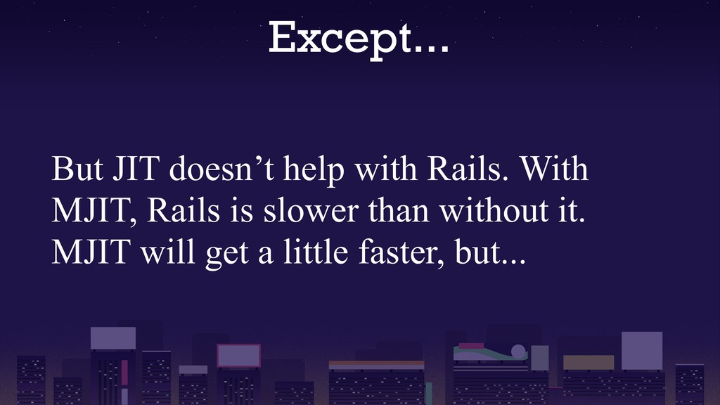 Except... But JIT doesn't help with Rails. With...