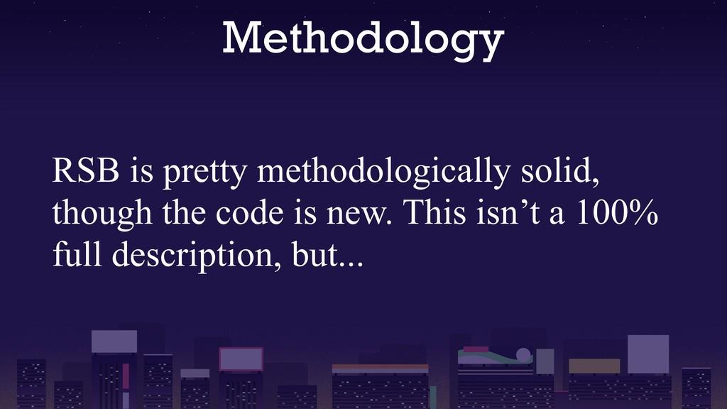 Methodology RSB is pretty methodologically soli...