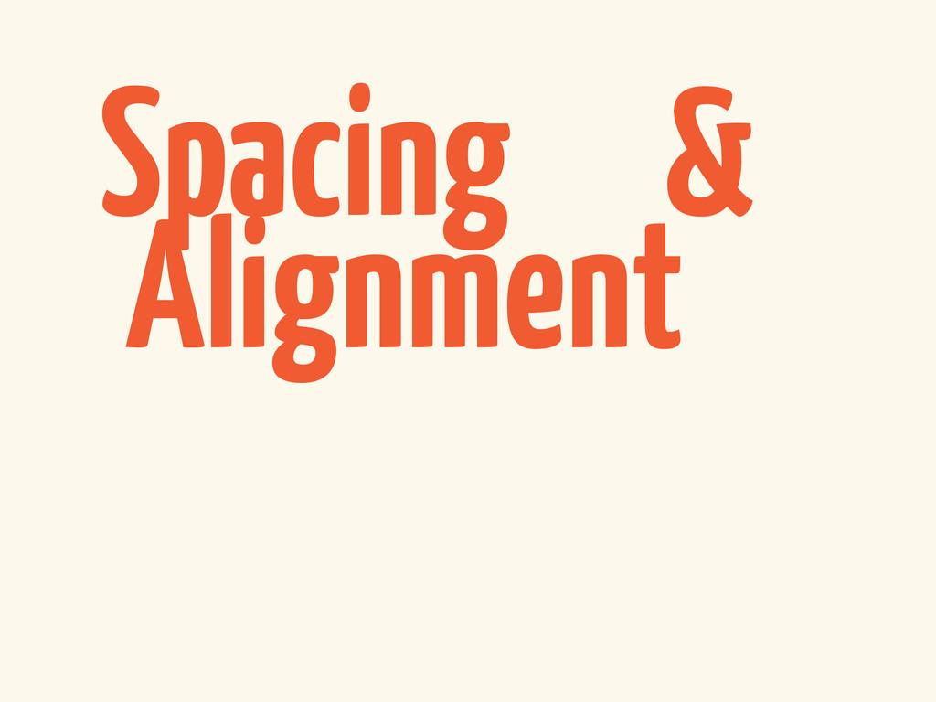 Spacing & Alignment