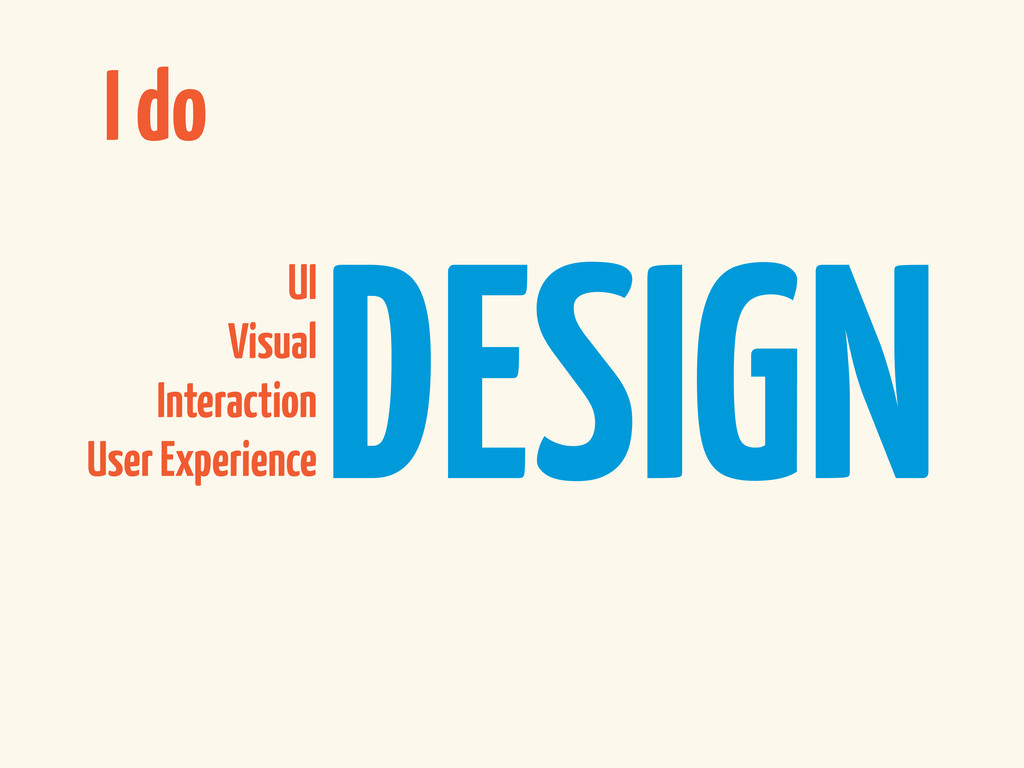 UI Visual Interaction User Experience I do DESI...