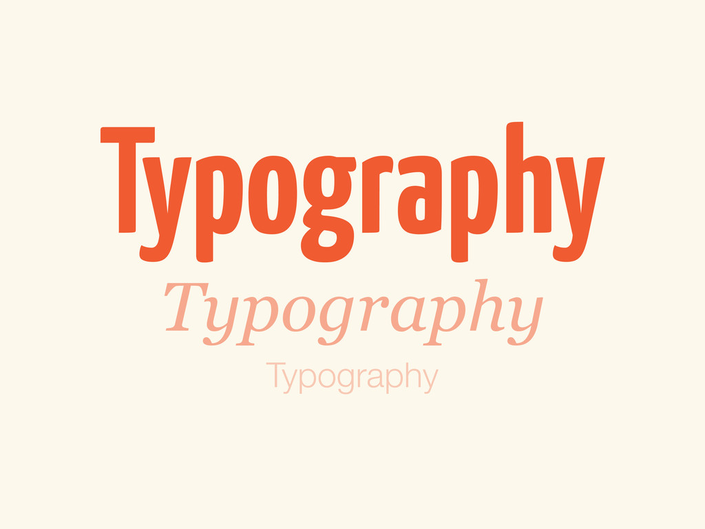Typography Typography Typography