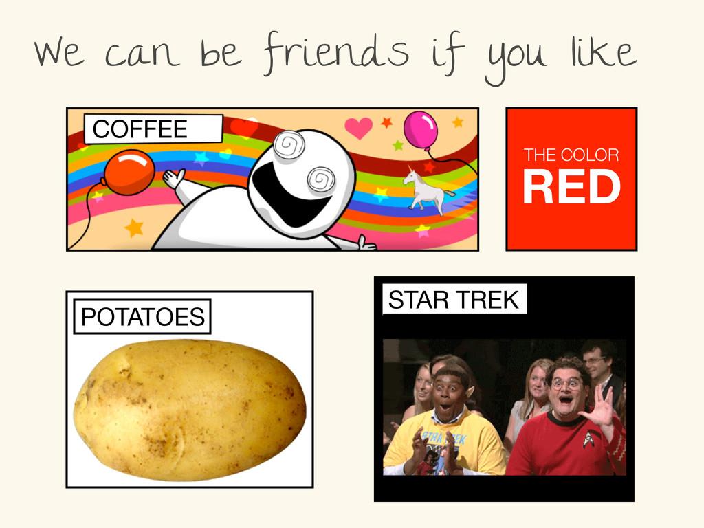 STAR TREK COFFEE POTATOES We can be friends if ...