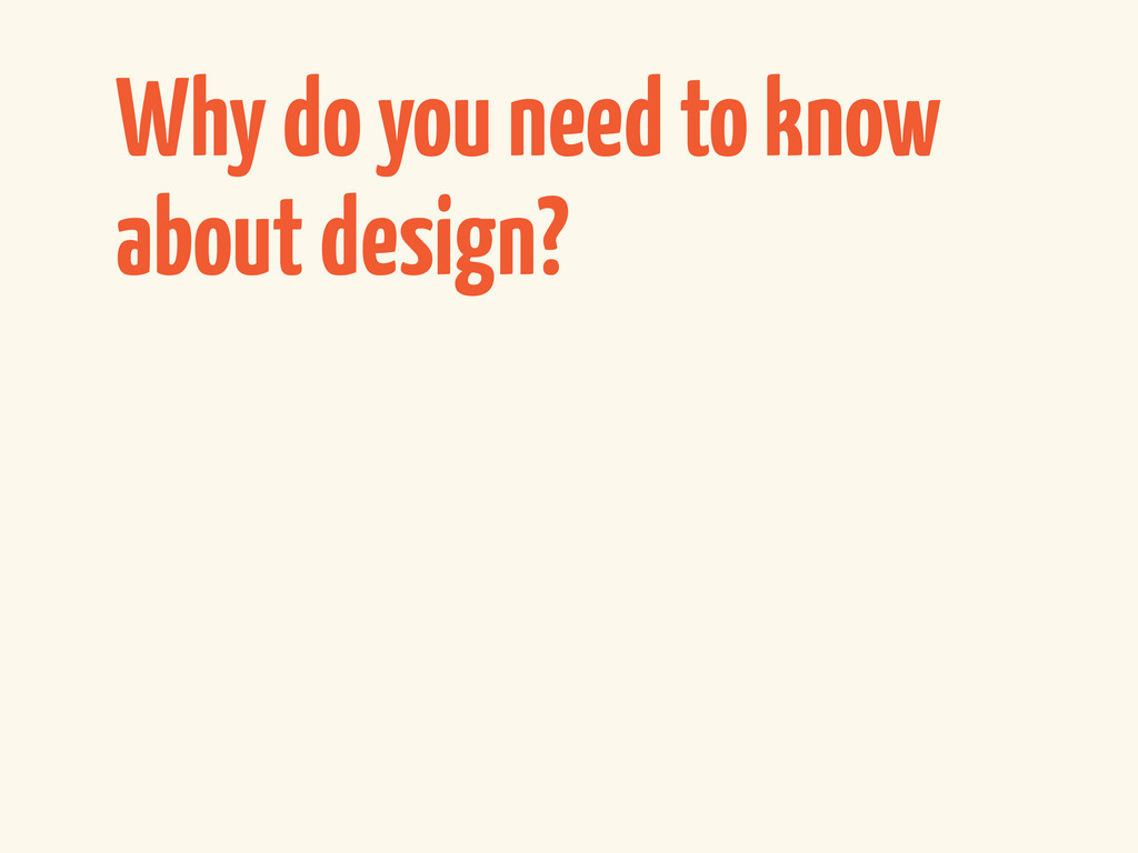 Why do you need to know about design?