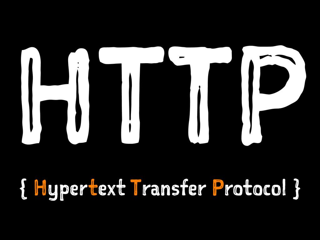 HTTP { Hypertext Transfer Protocol }
