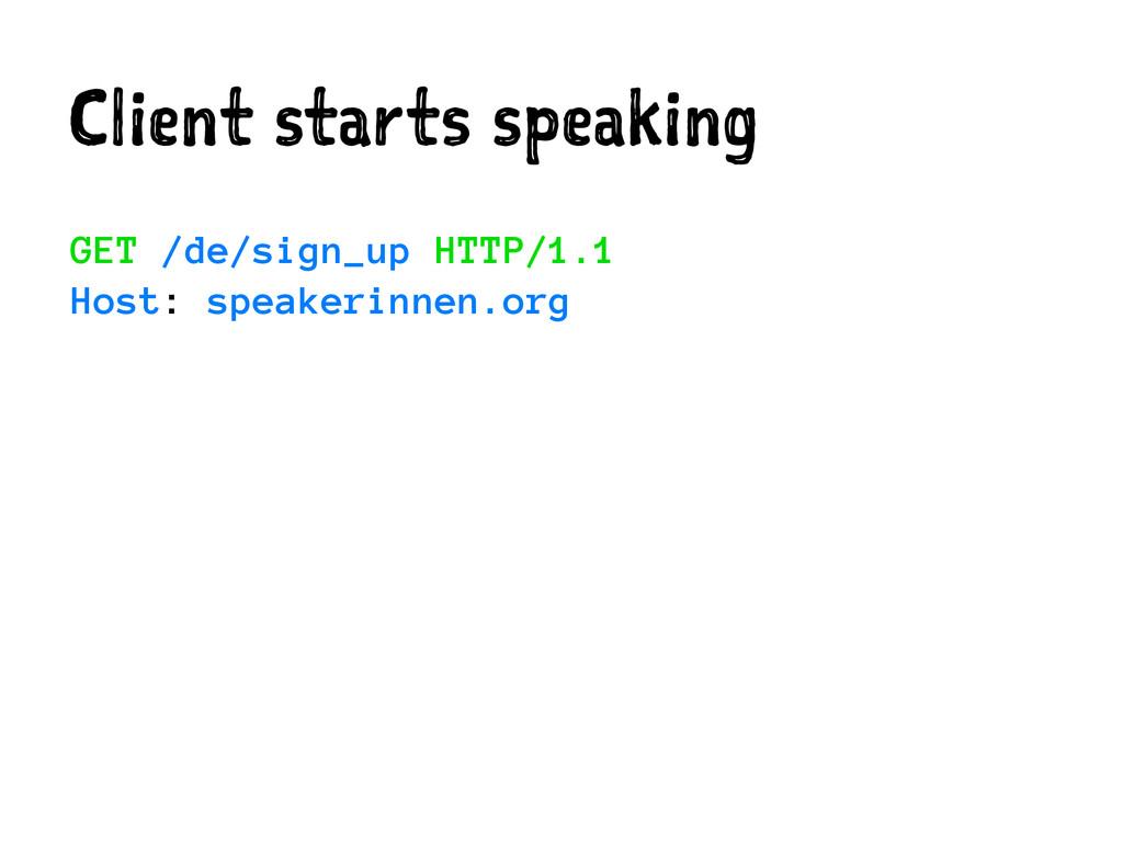 Client starts speaking GET /de/sign_up HTTP/1.1...
