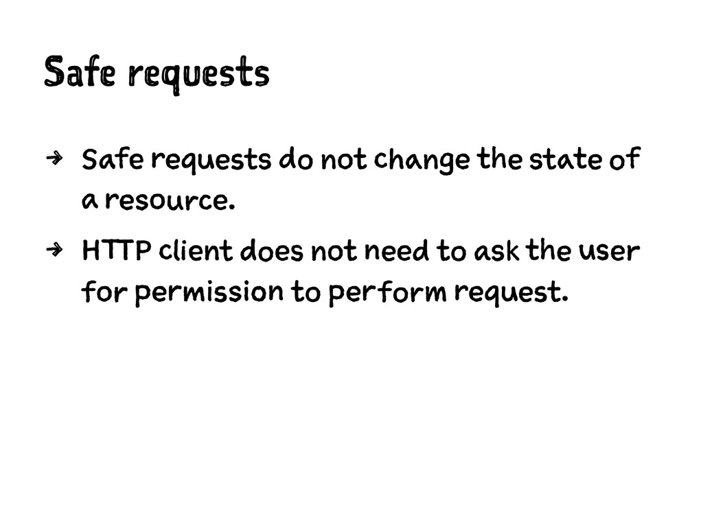 Safe requests 4 Safe requests do not change the...