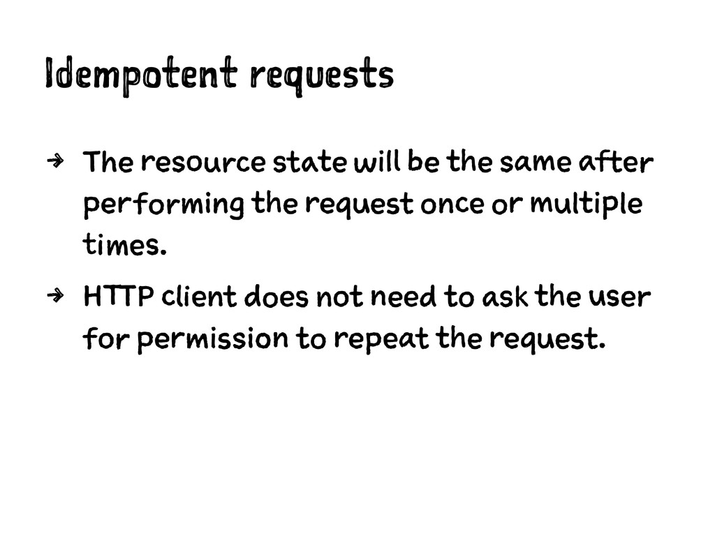 Idempotent requests 4 The resource state will b...