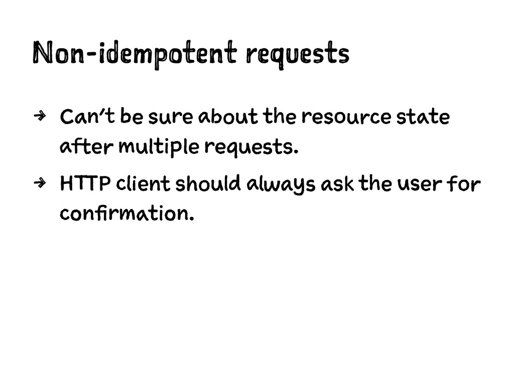 Non-idempotent requests 4 Can't be sure about t...
