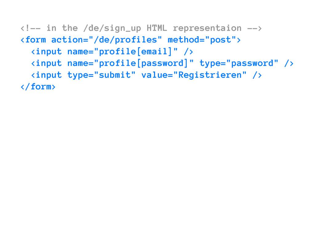 <!-- in the /de/sign_up HTML representaion --> ...