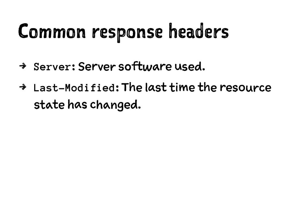 Common response headers 4 Server: Server softwa...