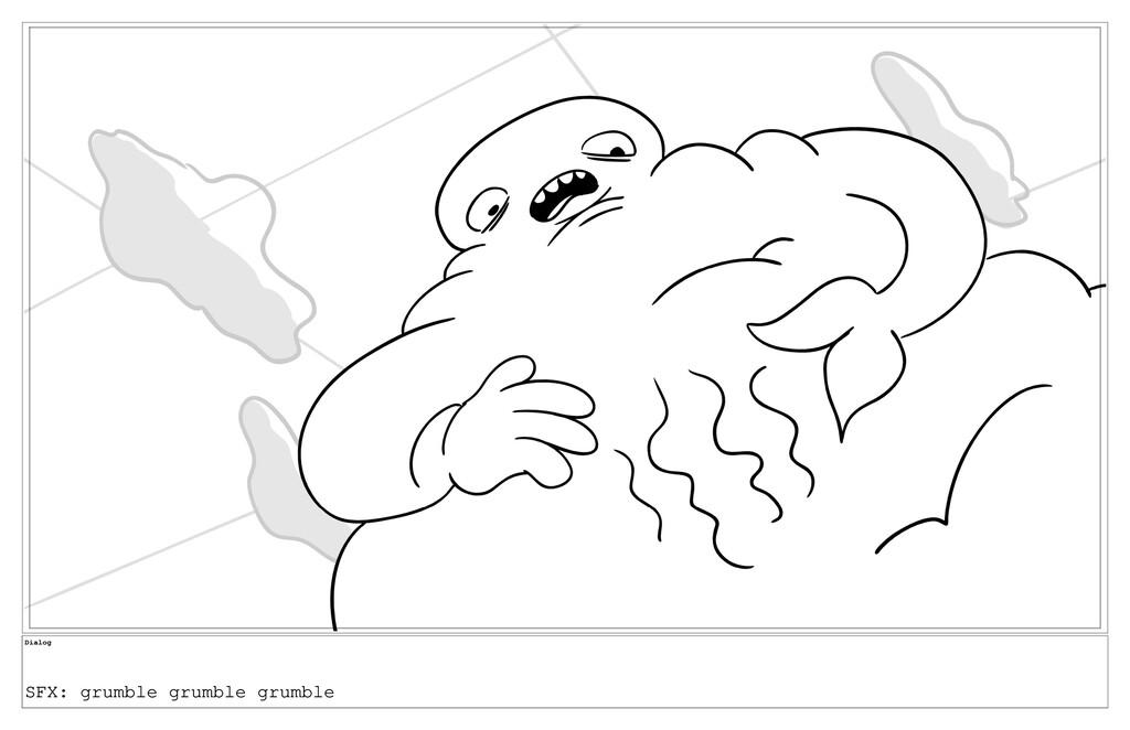 Dialog SFX: grumble grumble grumble