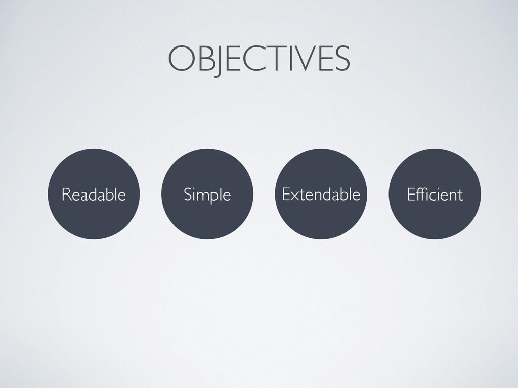 OBJECTIVES Readable Simple Extendable Efficient