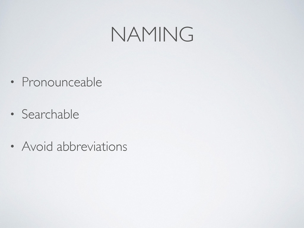 NAMING • Pronounceable • Searchable • Avoid abb...