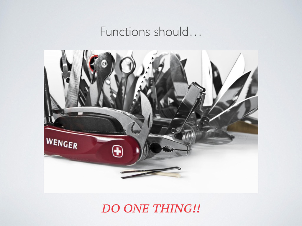 Functions should… DO ONE THING!!
