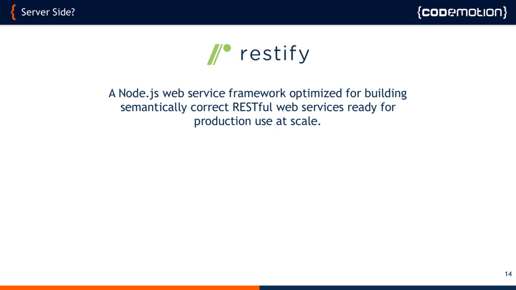Server Side? 14 A Node.js web service framework...