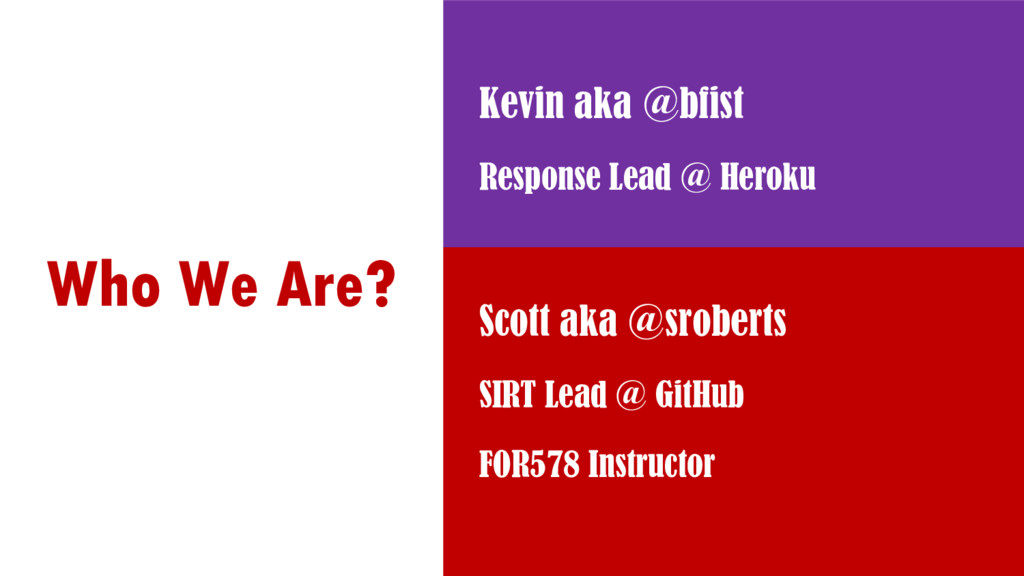 Who We Are? Kevin aka @bfist Response Lead @ He...