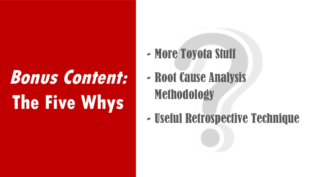 Bonus Content: The Five Whys - More Toyota Stuf...