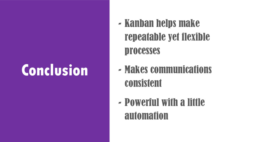 Conclusion - Kanban helps make repeatable yet f...