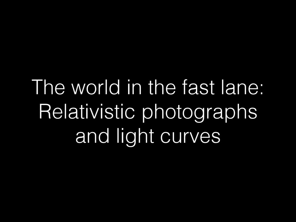 The world in the fast lane: Relativistic photog...