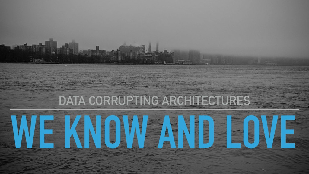 WE KNOW AND LOVE DATA CORRUPTING ARCHITECTURES