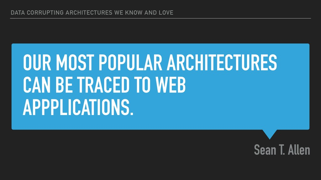 OUR MOST POPULAR ARCHITECTURES CAN BE TRACED TO...