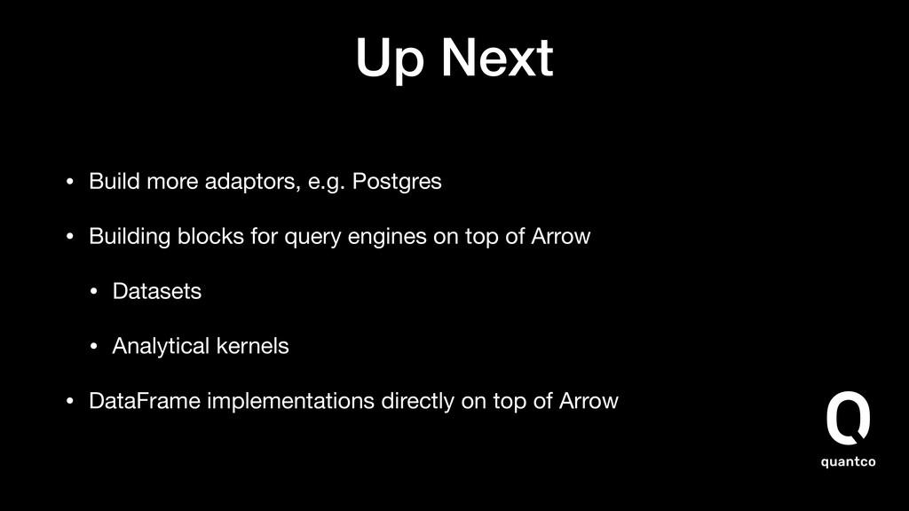 Up Next • Build more adaptors, e.g. Postgres  •...