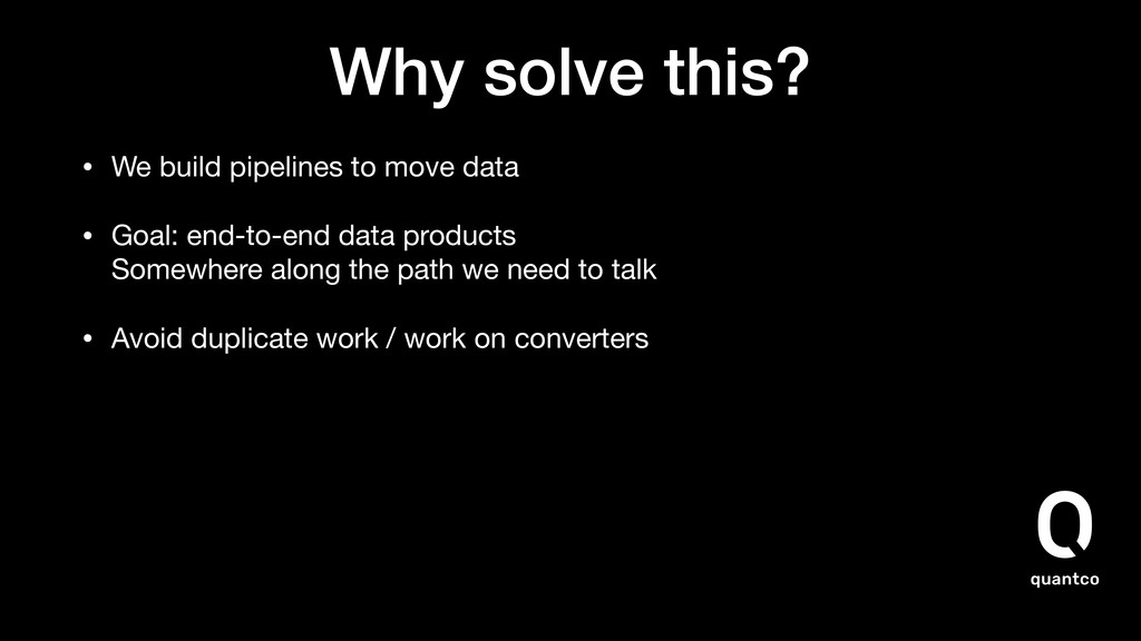 Why solve this? • We build pipelines to move da...