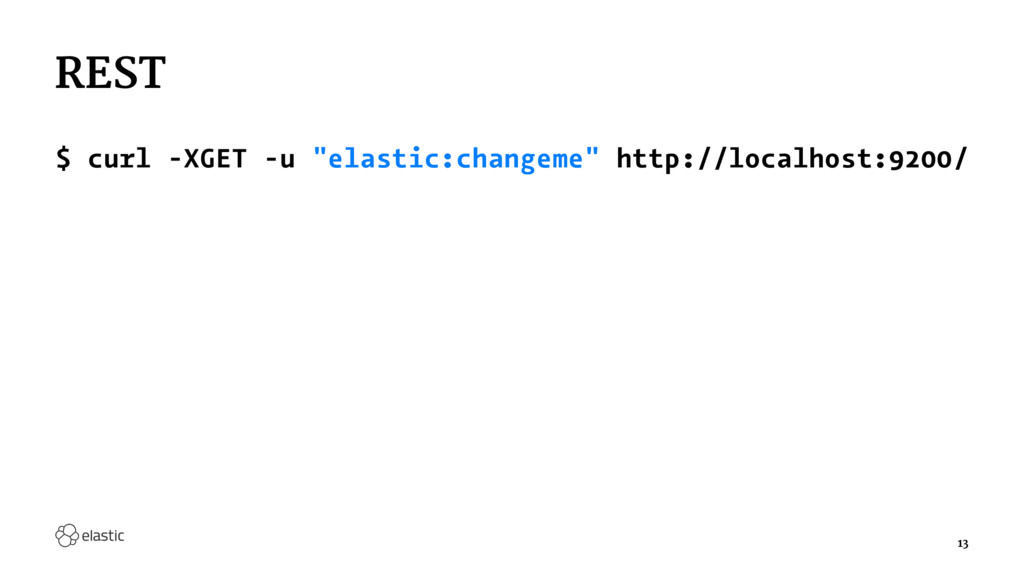 "REST $ curl -XGET -u ""elastic:changeme"" http://..."