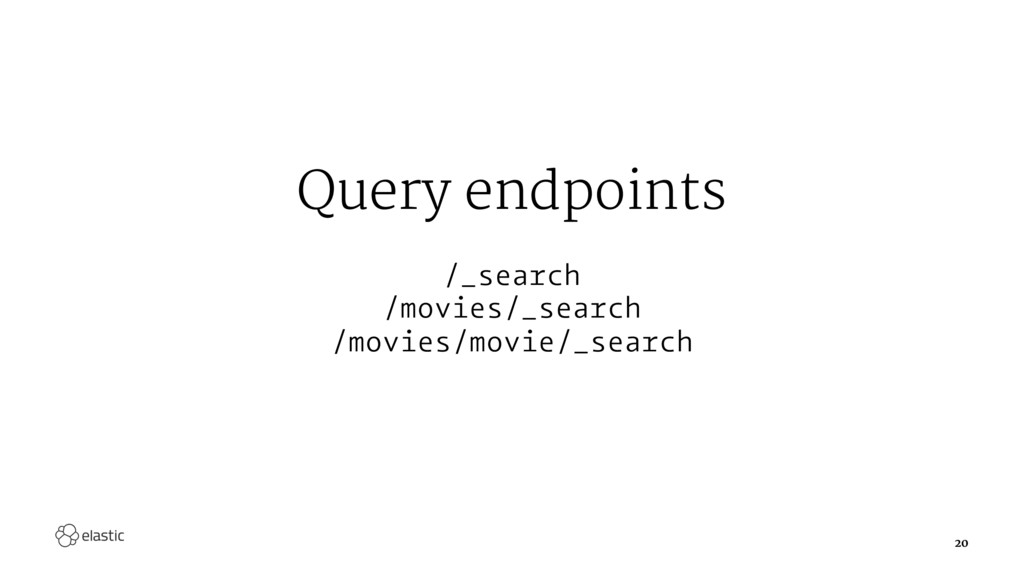 Query endpoints /_search /movies/_search /movie...