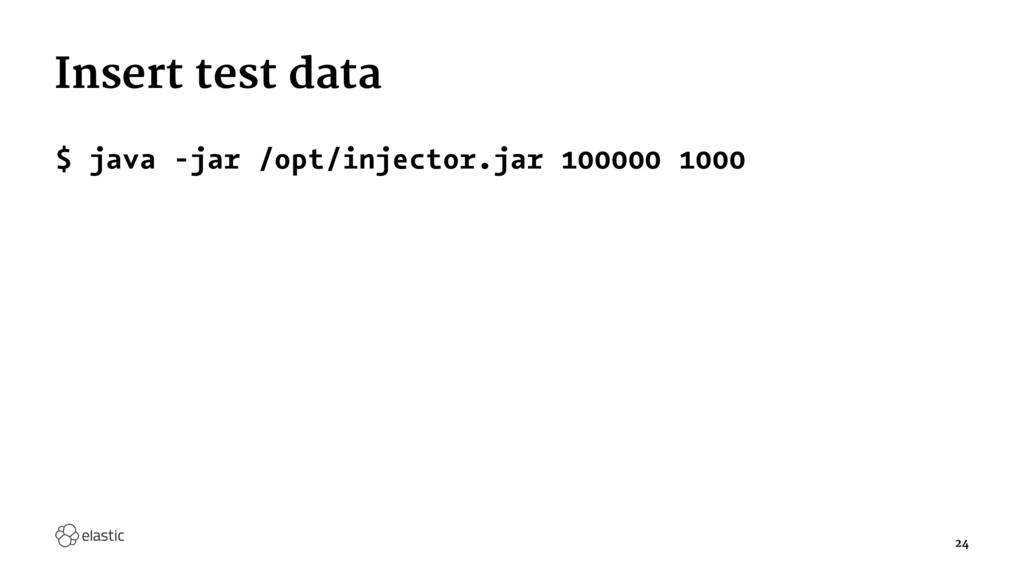 Insert test data $ java -jar /opt/injector.jar ...