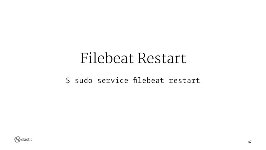 Filebeat Restart $ sudo service filebeat restart...
