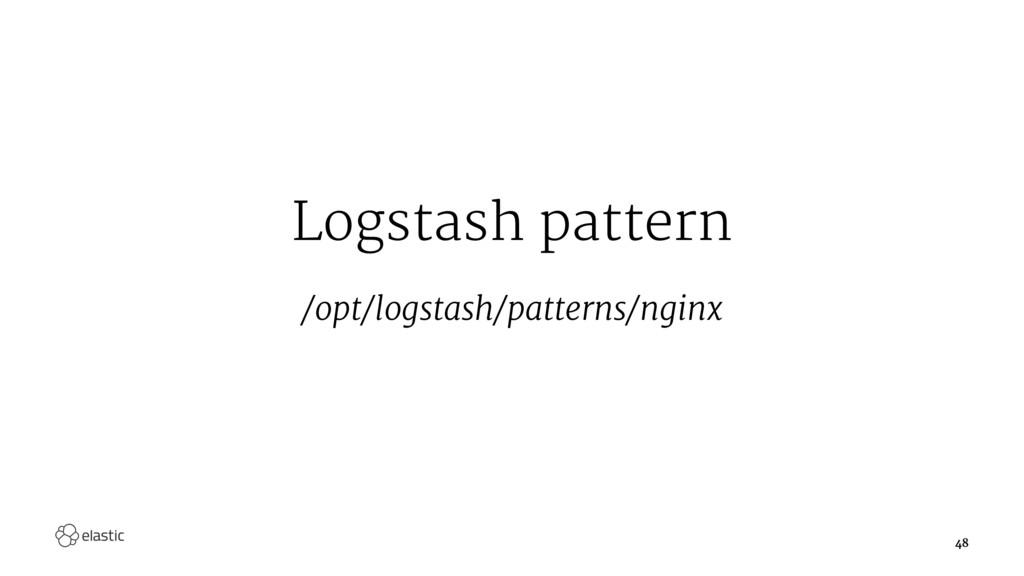 Logstash pattern /opt/logstash/patterns/nginx 48