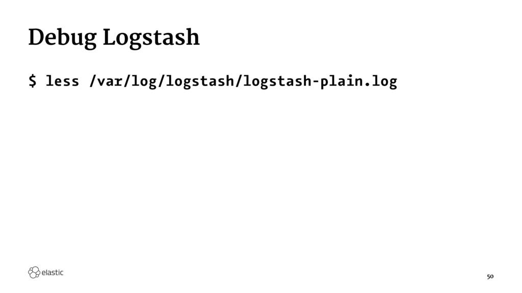 Debug Logstash $ less /var/log/logstash/logstas...
