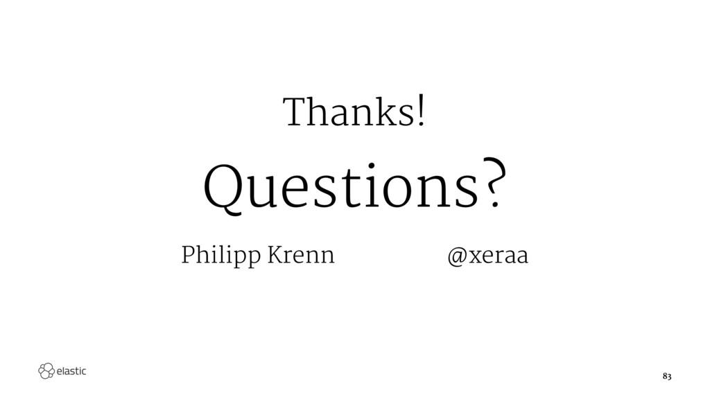 Thanks! Questions? Philipp Krenn@xeraa 83