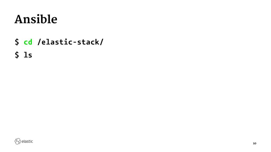 Ansible $ cd /elastic-stack/ $ ls 10