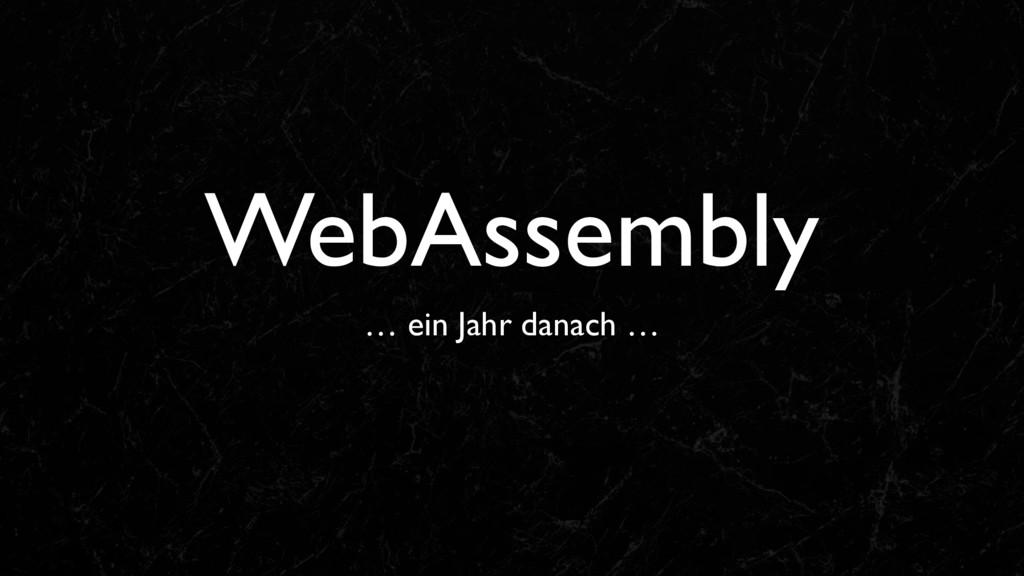 WebAssembly … ein Jahr danach …